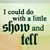 I could do with a little Show and Tell