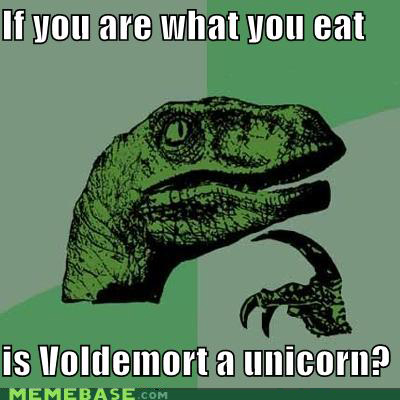 If you are what you eat, is Voldemort a unicorn?